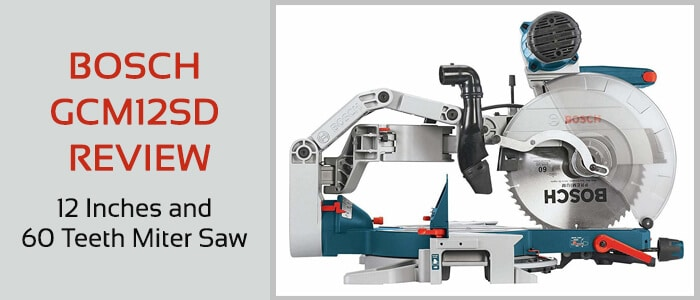 Bosch GCM12SD review, 12 inches and 60 teeth miter saw