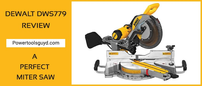 Dewalt dws779 review, a perfect miter saw