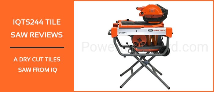 A dry cut tiles saw from IQ, IQTS244 tile saw reviews