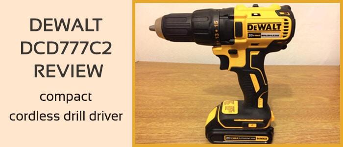 Dewalt dcd777c2 Review,  compact cordless drill driver