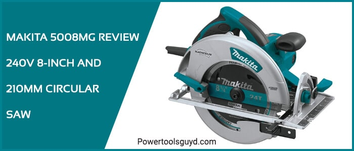 Makita 5008MG review 240V 8-Inch and 210MM circular saw