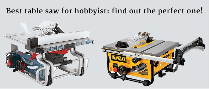 Best table saw for hobbyist: find out the perfect one!