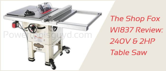 240V & 2HP table saw, the Shop fox W1837 review