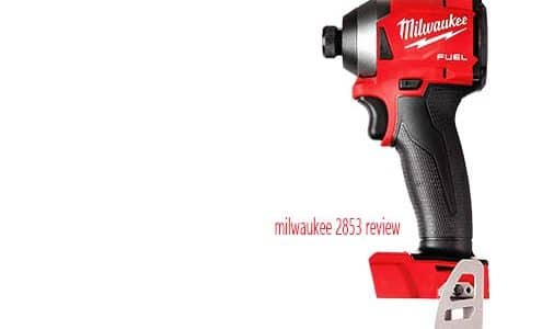 milwaukee 2853 review: Impact Driver