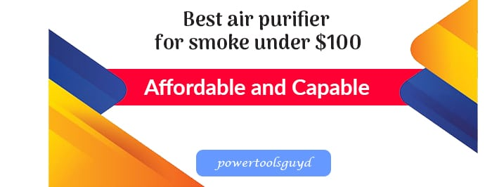 Top 10 Best Air Purifier for smoke under $100 with Reviews and buying guide.