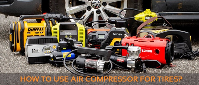 How to Use Air Compressor for Tires | Quick Guide to Follow