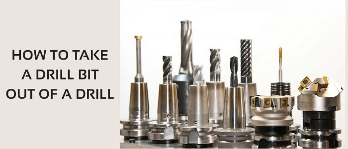 How To Take a Drill Bit Out of a Drill: Guide from Experts