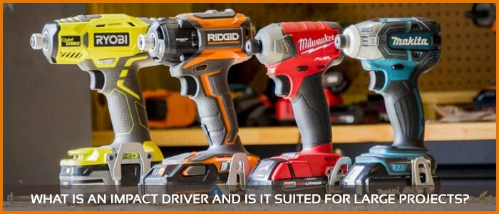 What is an impact driver and is it suited for large projects?