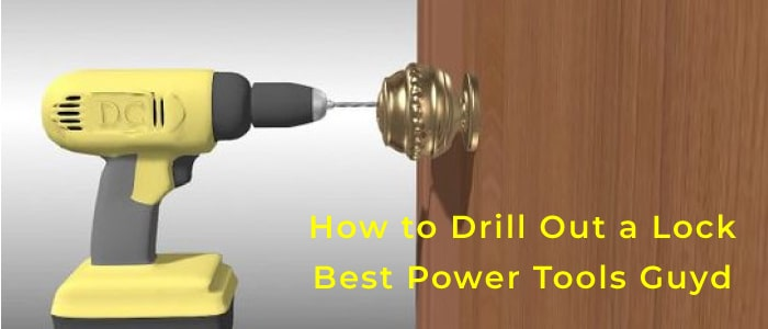 How to Drill Out a Lock – Best Power Tools Guyd