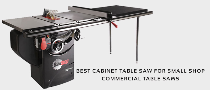 5 Best Cabinet Table Saw for Small Shop Owners| Commercial Table Saws