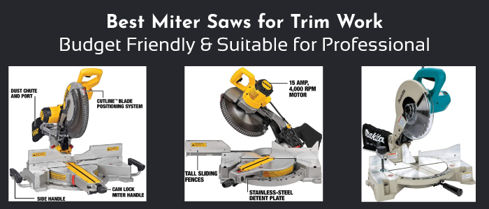 5 Best Miter Saws for Trim Work – Budget Friendly & Suitable for Professional