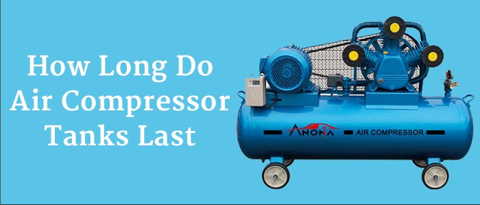 How Long Do Air Compressor Tanks Last | Ultimate Guide