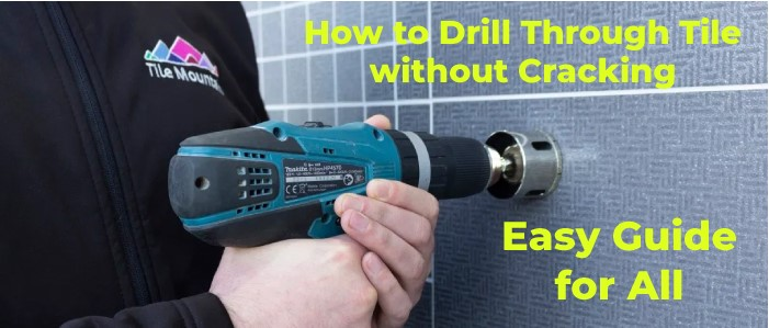 How to Drill Through Tile without Cracking