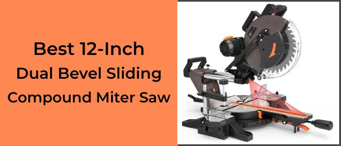 5 Best 12-Inch Dual Bevel Sliding Compound Miter Saw (Review & Buying Guide)