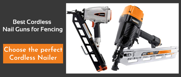 Top 5 Picks for Best Cordless Nail Guns for Fencing 2021