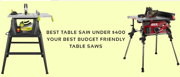 5 Best Table Saw Under 400 Dollars!  Your Best Budget Friendly Table Saws