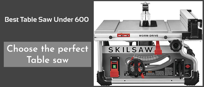 Best Table Saw Under 600 | Guide to Best on Budget Table Saw
