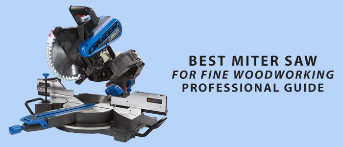 Best Miter Saw for Fine Woodworking 2021 – (Professional Guide)