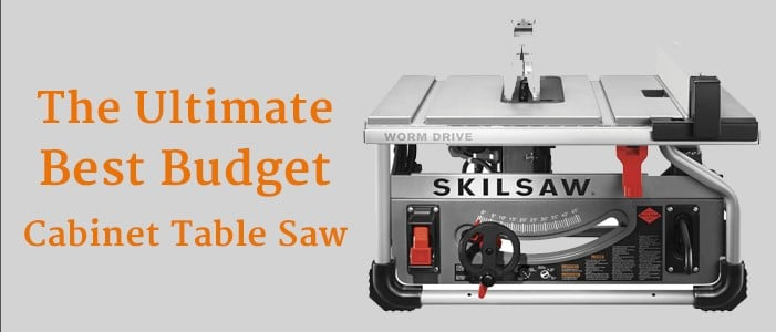 The Ultimate Best Budget Cabinet Table Saw – Top 4 Picks.